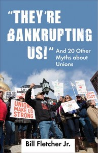 """""""They're Bankrupting Us!"""": And 20 Other Myths about Unions"""